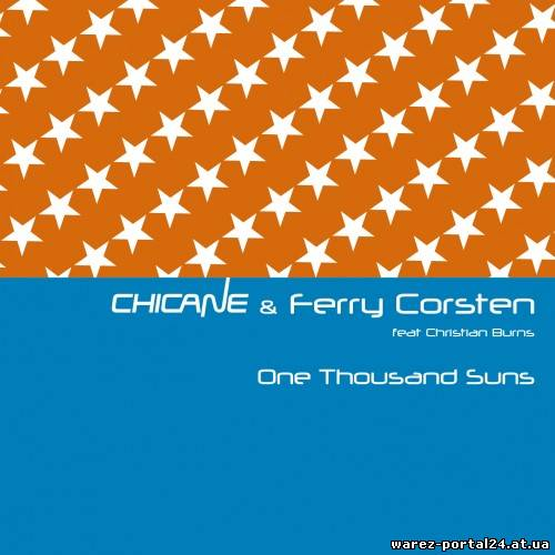 Chicane & Ferry Corsten feat. Christian Burns - One Thousand Suns (LOSSLESS)