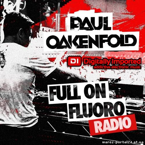 Paul Oakenfold - Full On Fluoro 029 (2013-09-24)